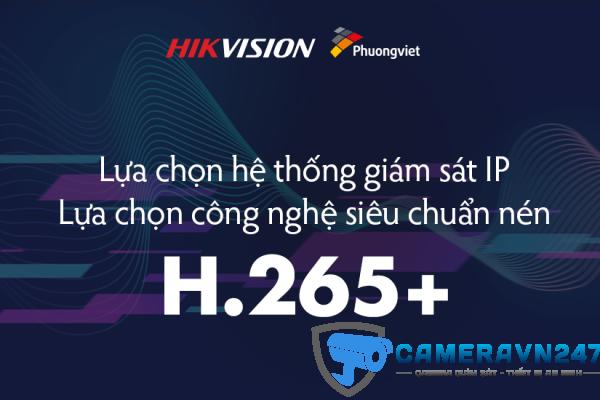 Lựa chọn hệ thống giám sát IP công nghệ siêu chuẩn nén H.265+